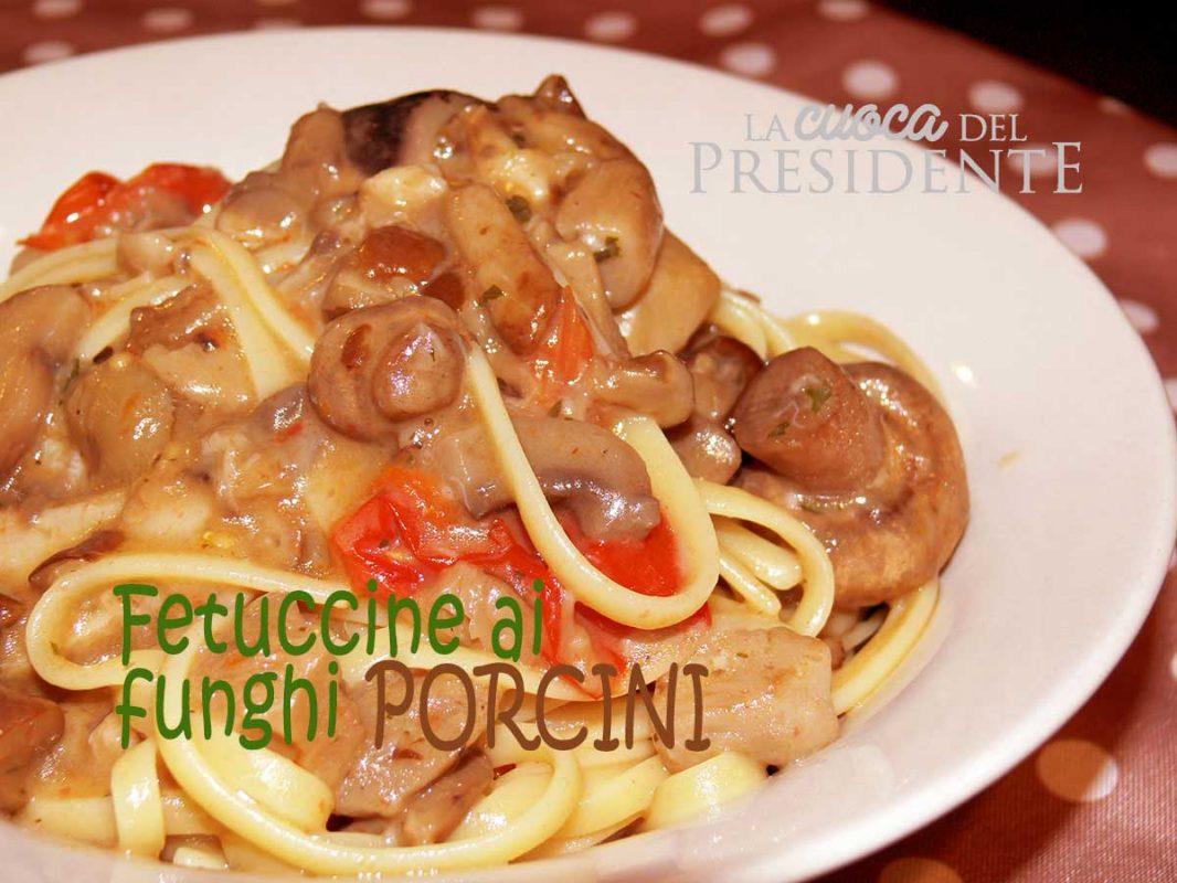 Fettuccine ai funghi porcini con pomodorini ricetta veloce